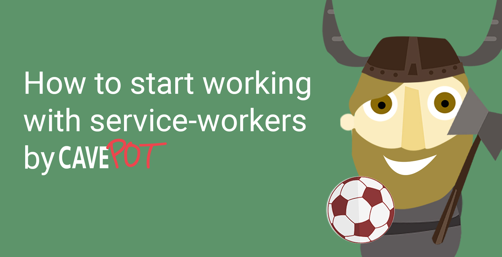 Start working with service-workers - Cavepot blog